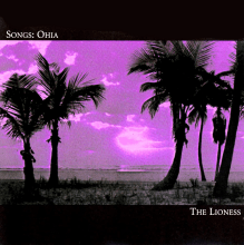 The Lioness   Songs: Ohia