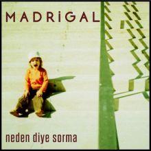 Madrigal | Neden Diye Sorma