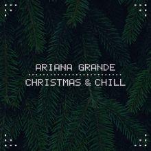 Ariana Grande - Christmas & Chill (2015) [Tracklist]