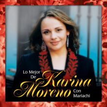 Karina Moreno - Lo Mejor de Karina Moreno con Mariachi (2004) [Tracklist]