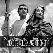 Songs featured in films during Mexico's Golden Age of Cinema