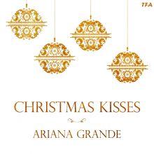 Ariana Grande - Christmas Kisses (2013) [Tracklist]