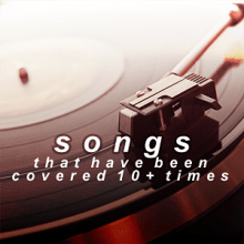 Songs that have been covered 10+ times